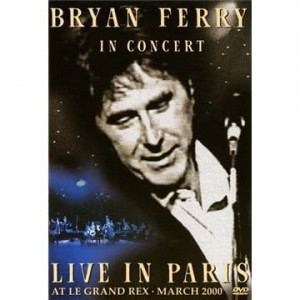 FERRY, BRYAN BRYAN FERRY IN CONCERT LIVE IN PARIS AT LE  (PAL) DVD DISC